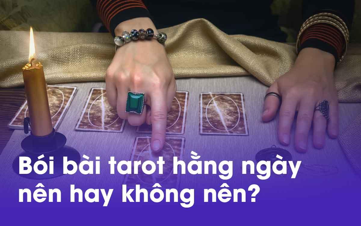 Bói bài tarot hằng ngày nên hay không nên?