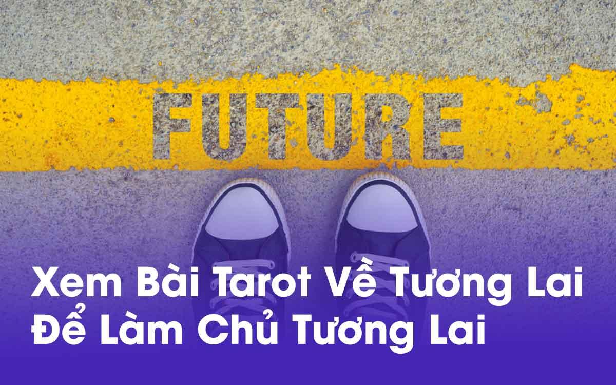 Xem bói bài tarot về tương lai để nắm bắt tương lai trong tay bạn