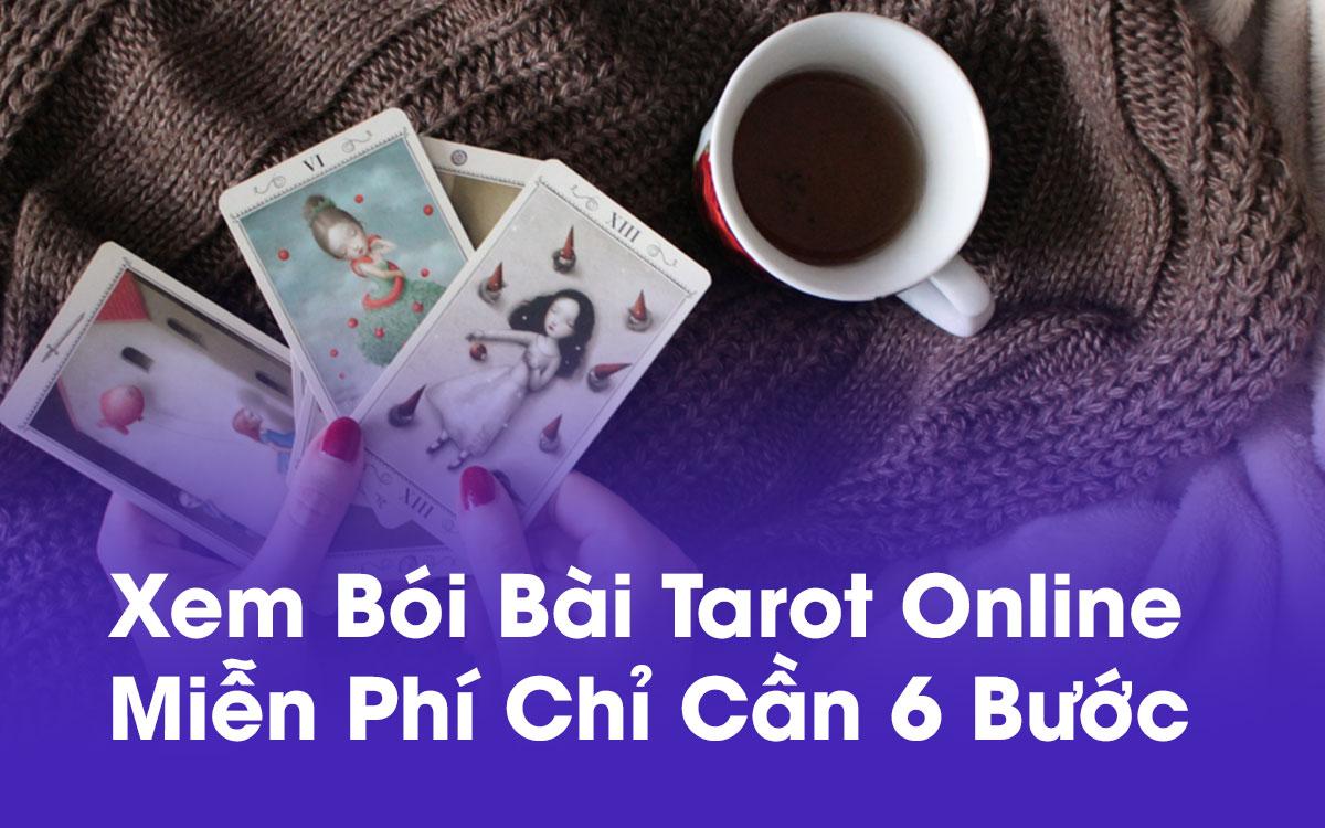 Xem bói bài tarot online miễn phí chỉ cần 6 bước