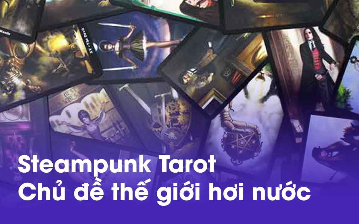 Đánh Giá Bộ Bài Steampunk Tarot - Tuyệt Phẩm Về Thế Giới Hơi Nước